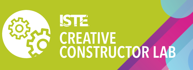 ISTE Creative Constructor Lab - New Orleans October 19-20, 2019